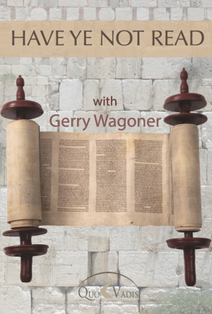 08 Have ye not read by Gerry Wagoner