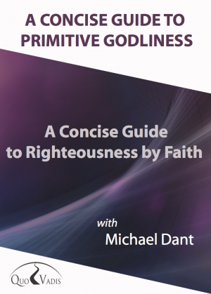 02-A CONCISE GUIDE TO RIGHTEOUSNESS BY FAITH By Michael Dant