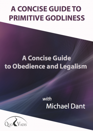 05-A CONCISE GUIDE TO OBEDIENCE AND LEGALISM By Michael Dant