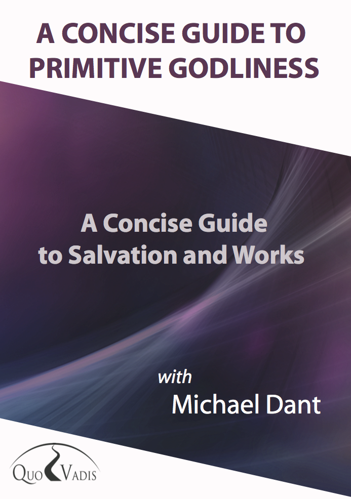 10-A CONCISE GUIDE TO SALVATION AND WORKS By Michael Dant