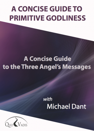 A CONCISE GUIDE TO THE THREE ANGELS MESSAGE By Michael Dant