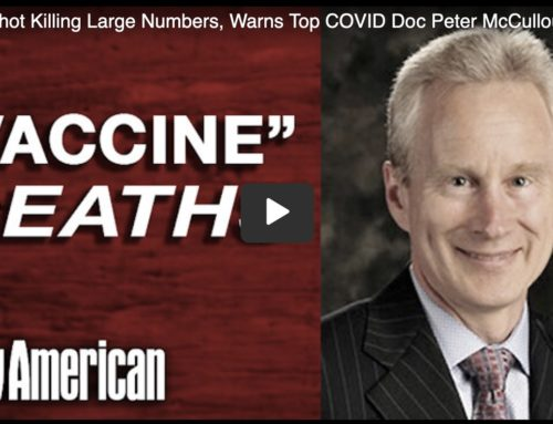 Dr. Peter McCullough on Covid: Government 'Scrubbing Unprecedented Numbers' of Injection-related Deaths
